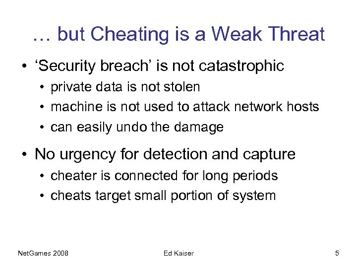 … but Cheating is a Weak Threat • 'Security breach' is not catastrophic •