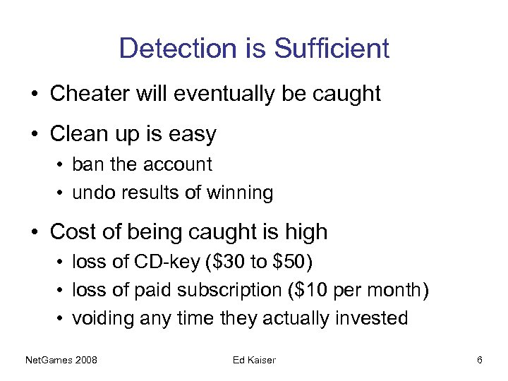 Detection is Sufficient • Cheater will eventually be caught • Clean up is easy