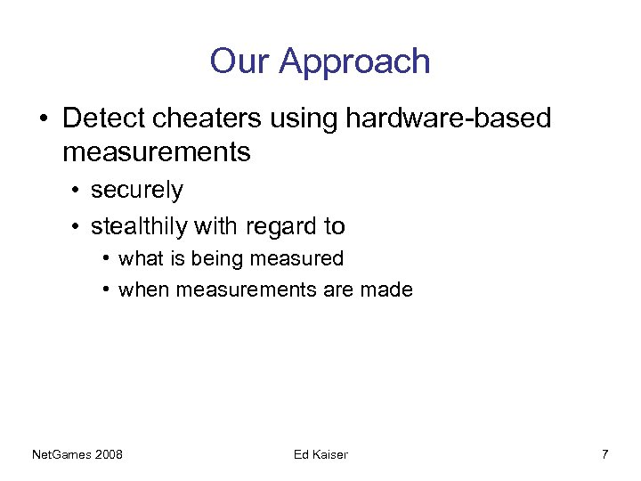 Our Approach • Detect cheaters using hardware-based measurements • securely • stealthily with regard