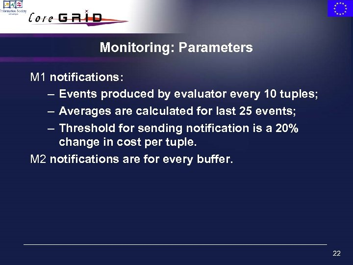 Monitoring: Parameters M 1 notifications: – Events produced by evaluator every 10 tuples; –