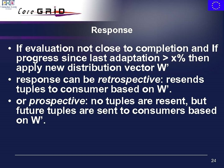 Response • If evaluation not close to completion and If progress since last adaptation
