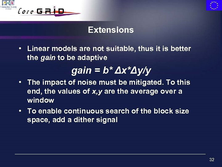 Extensions • Linear models are not suitable, thus it is better the gain to