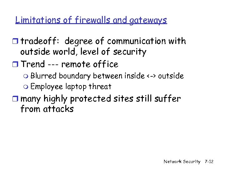 Limitations of firewalls and gateways r tradeoff: degree of communication with outside world, level