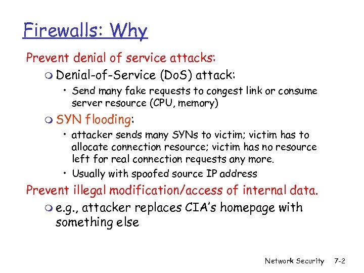 Firewalls: Why Prevent denial of service attacks: m Denial-of-Service (Do. S) attack: • Send