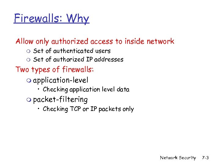 Firewalls: Why Allow only authorized access to inside network m m Set of authenticated