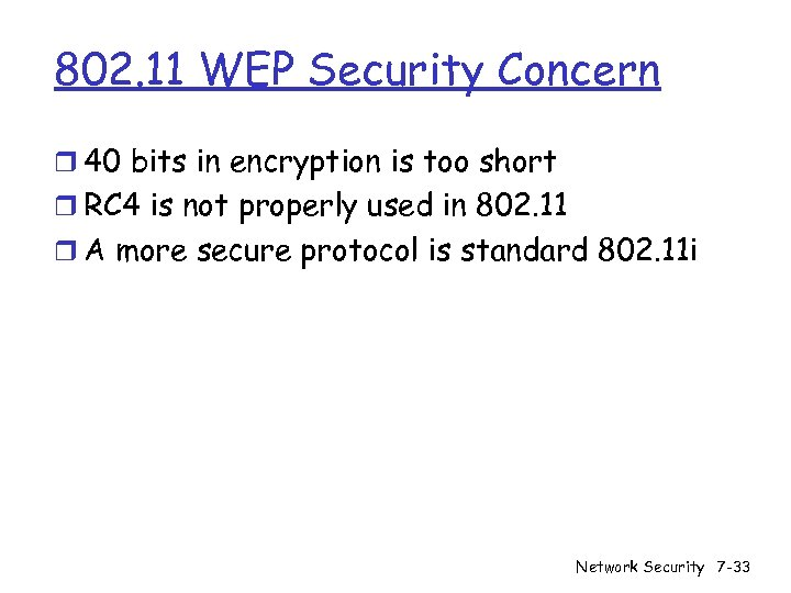 802. 11 WEP Security Concern r 40 bits in encryption is too short r