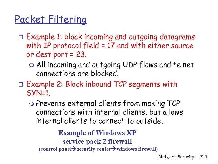 Packet Filtering r Example 1: block incoming and outgoing datagrams with IP protocol field