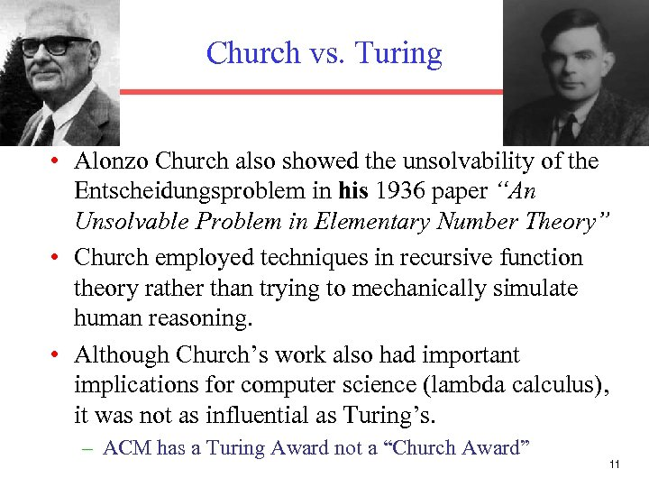 Church vs. Turing • Alonzo Church also showed the unsolvability of the Entscheidungsproblem in
