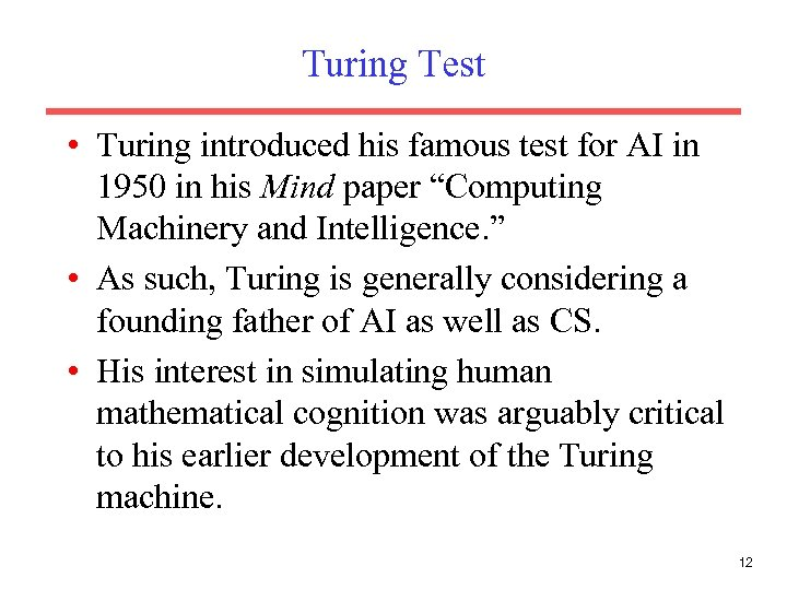 Turing Test • Turing introduced his famous test for AI in 1950 in his