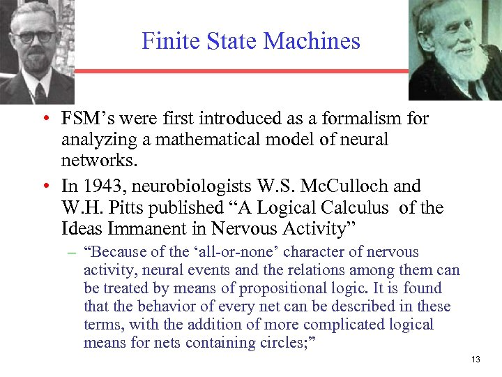 Finite State Machines • FSM's were first introduced as a formalism for analyzing a