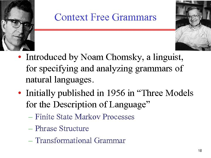 Context Free Grammars • Introduced by Noam Chomsky, a linguist, for specifying and analyzing