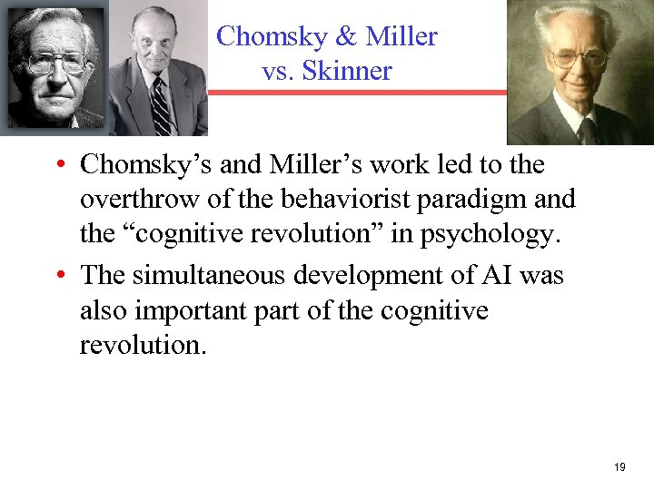 Chomsky & Miller vs. Skinner • Chomsky's and Miller's work led to the overthrow