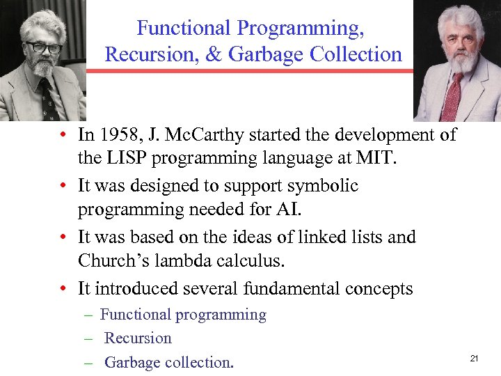 Functional Programming, Recursion, & Garbage Collection • In 1958, J. Mc. Carthy started the
