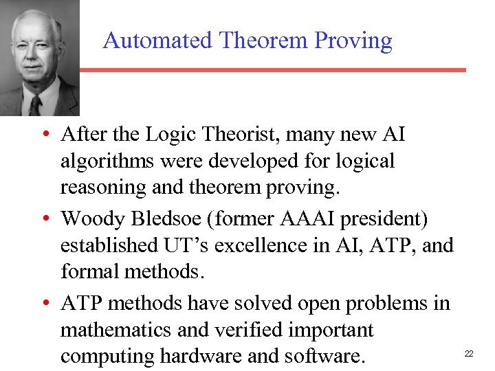 Automated Theorem Proving • After the Logic Theorist, many new AI algorithms were developed