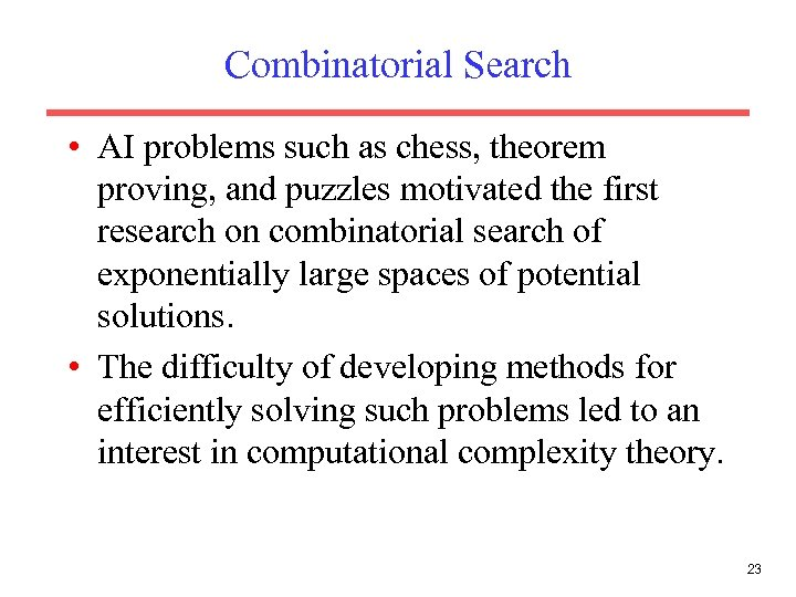 Combinatorial Search • AI problems such as chess, theorem proving, and puzzles motivated the