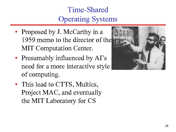 Time-Shared Operating Systems • Proposed by J. Mc. Carthy in a 1959 memo to