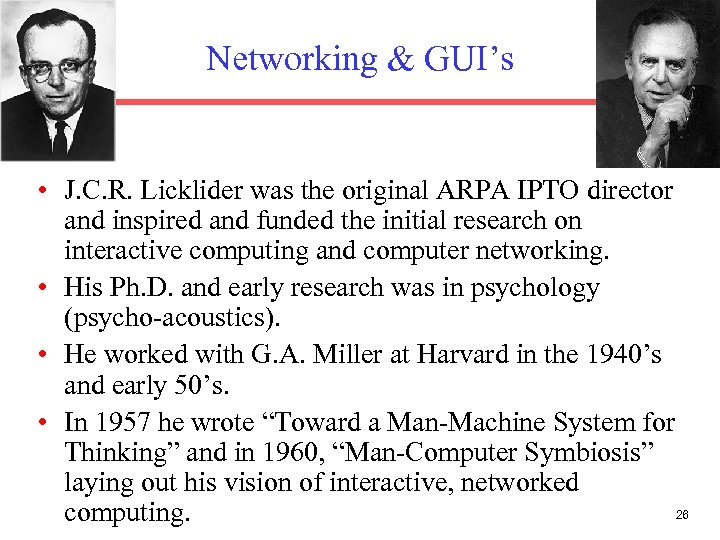 Networking & GUI's • J. C. R. Licklider was the original ARPA IPTO director