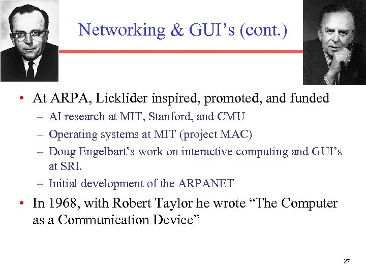Networking & GUI's (cont. ) • At ARPA, Licklider inspired, promoted, and funded –