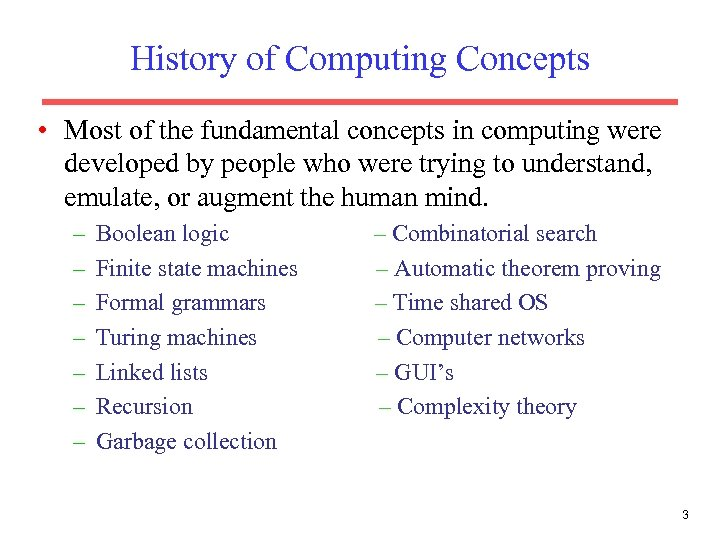 History of Computing Concepts • Most of the fundamental concepts in computing were developed