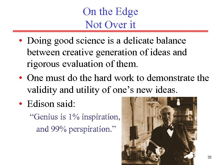 On the Edge Not Over it • Doing good science is a delicate balance
