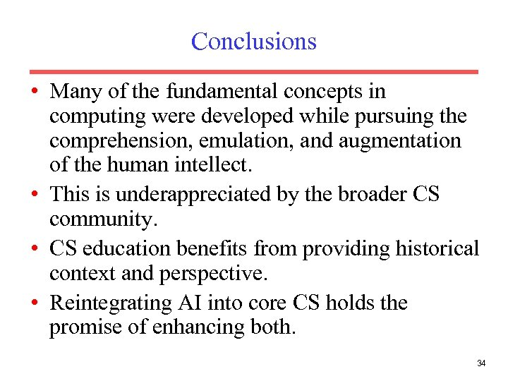 Conclusions • Many of the fundamental concepts in computing were developed while pursuing the