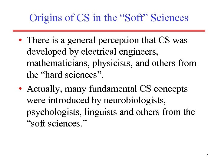 "Origins of CS in the ""Soft"" Sciences • There is a general perception that"