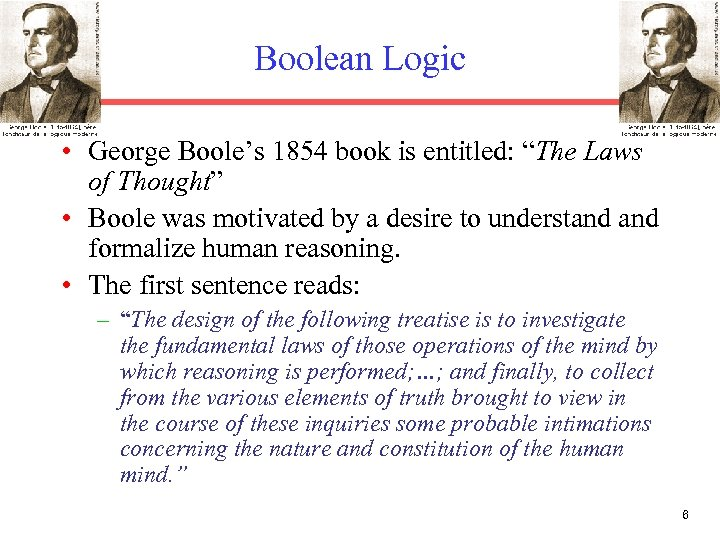 "Boolean Logic • George Boole's 1854 book is entitled: ""The Laws of Thought"" •"