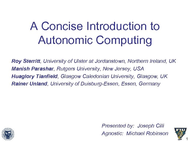 A Concise Introduction to Autonomic Computing Roy Sterritt, University of Ulster at Jordanstown, Northern