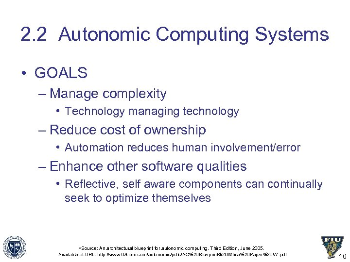 2. 2 Autonomic Computing Systems • GOALS – Manage complexity • Technology managing technology