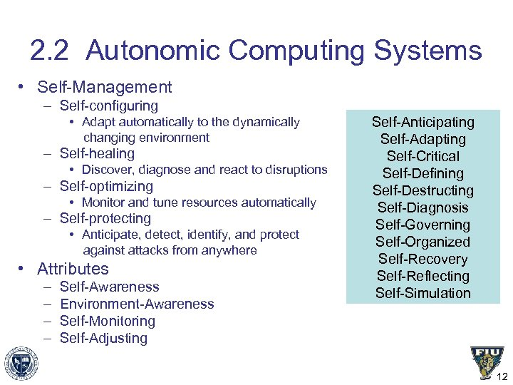 2. 2 Autonomic Computing Systems • Self-Management – Self-configuring • Adapt automatically to the