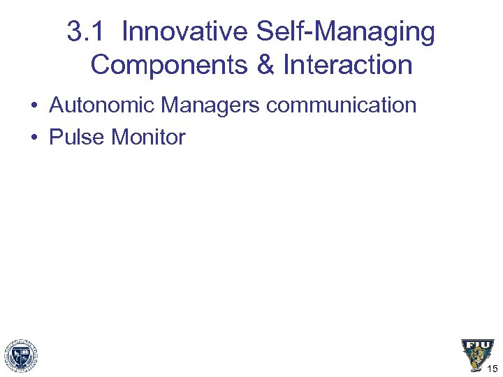 3. 1 Innovative Self-Managing Components & Interaction • Autonomic Managers communication • Pulse Monitor