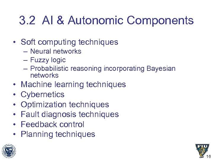 3. 2 AI & Autonomic Components • Soft computing techniques – Neural networks –