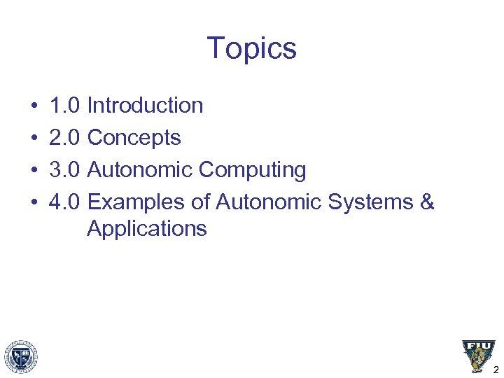 Topics • • 1. 0 Introduction 2. 0 Concepts 3. 0 Autonomic Computing 4.