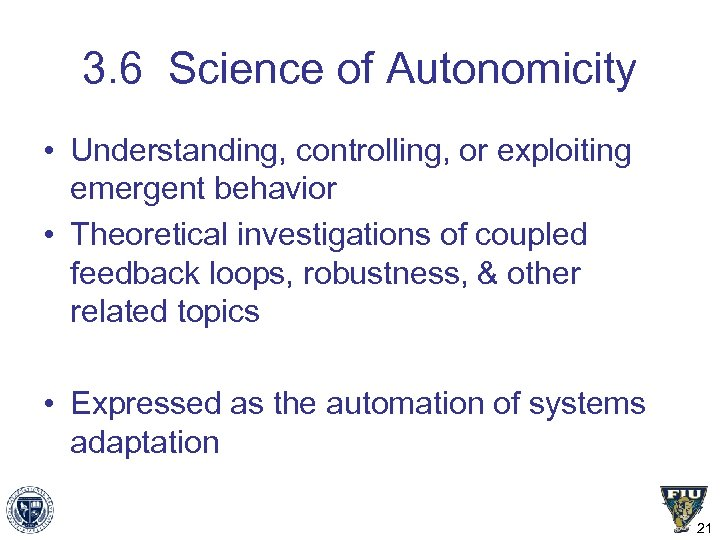 3. 6 Science of Autonomicity • Understanding, controlling, or exploiting emergent behavior • Theoretical