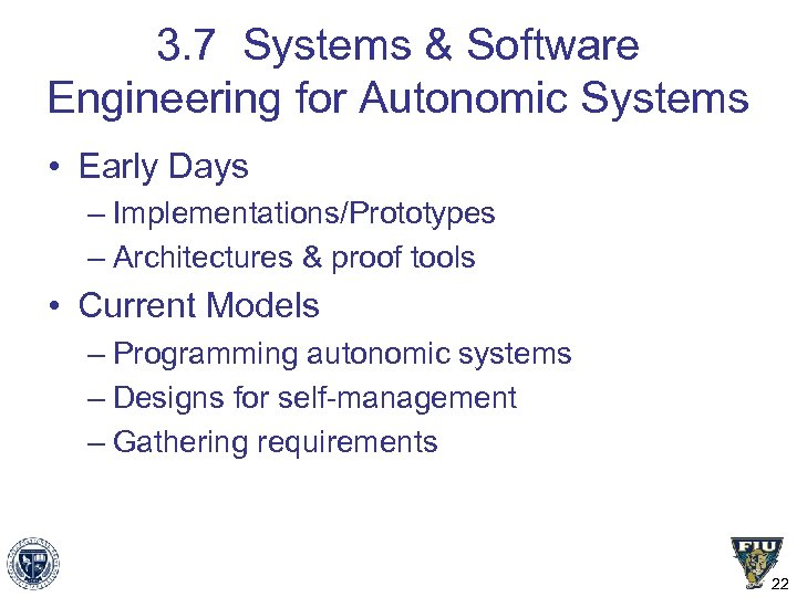 3. 7 Systems & Software Engineering for Autonomic Systems • Early Days – Implementations/Prototypes
