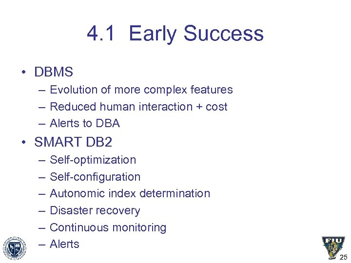 4. 1 Early Success • DBMS – Evolution of more complex features – Reduced