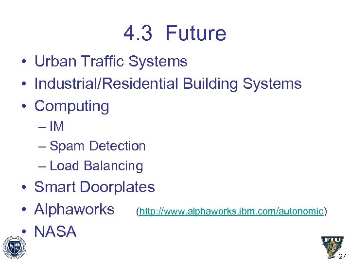 4. 3 Future • Urban Traffic Systems • Industrial/Residential Building Systems • Computing –