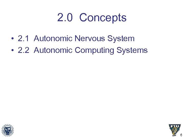 2. 0 Concepts • 2. 1 Autonomic Nervous System • 2. 2 Autonomic Computing