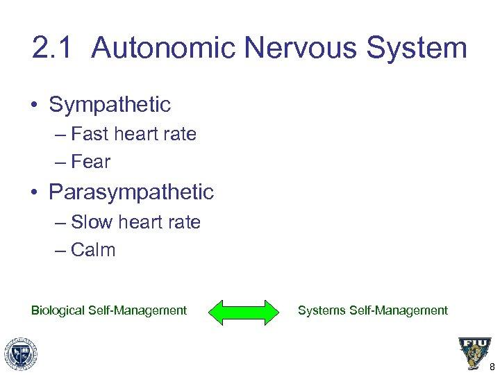 2. 1 Autonomic Nervous System • Sympathetic – Fast heart rate – Fear •