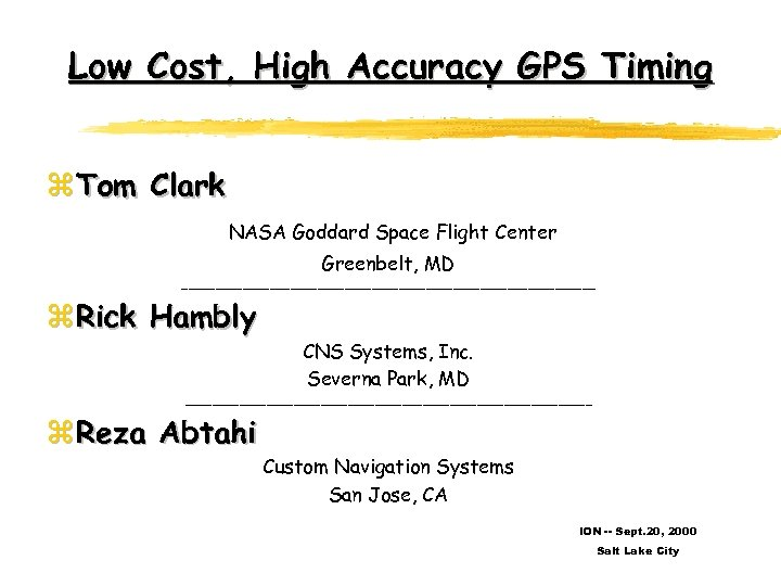 Low Cost, High Accuracy GPS Timing z Tom Clark NASA Goddard Space Flight Center