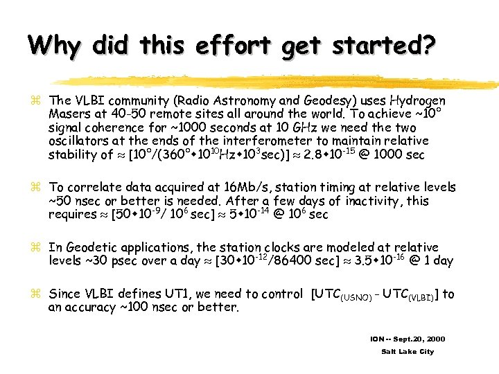Why did this effort get started? z The VLBI community (Radio Astronomy and Geodesy)