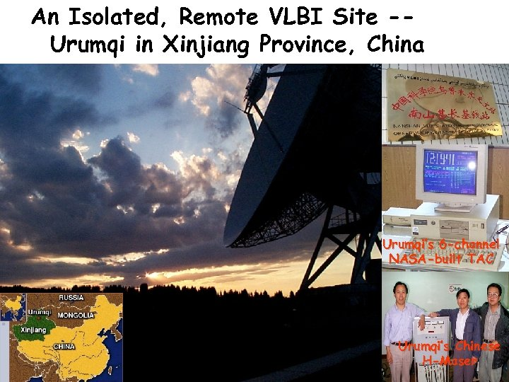 An Isolated, Remote VLBI Site -Urumqi in Xinjiang Province, China Urumqi's 6 -channel NASA-built