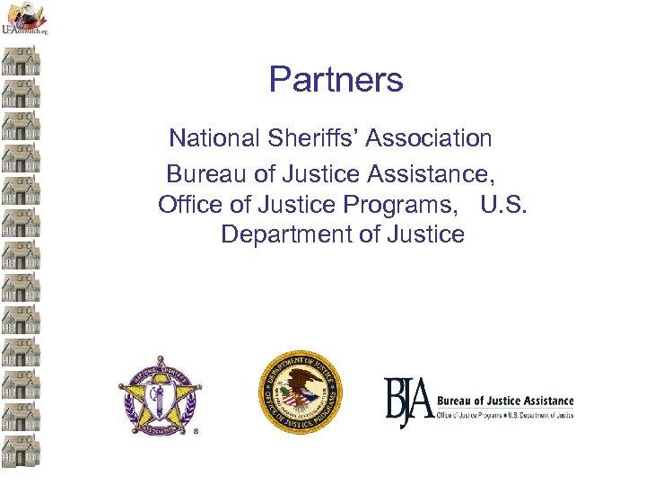 Partners National Sheriffs' Association Bureau of Justice Assistance, Office of Justice Programs, U. S.