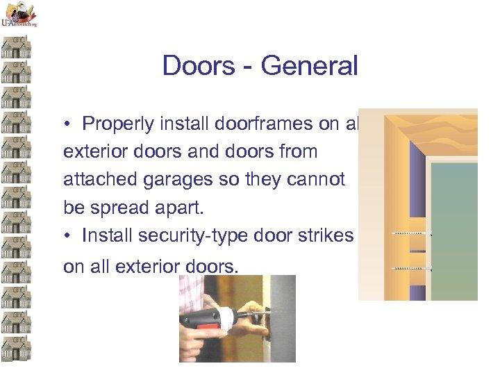Doors - General • Properly install doorframes on all exterior doors and doors from