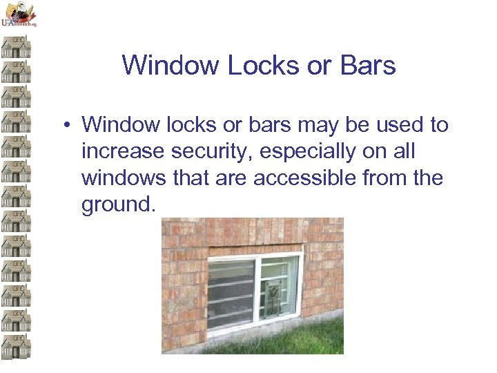 Window Locks or Bars • Window locks or bars may be used to increase
