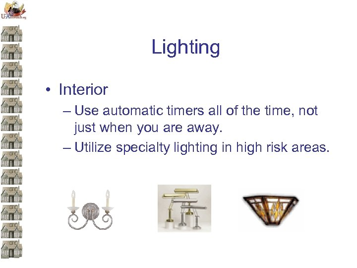 Lighting • Interior – Use automatic timers all of the time, not just when