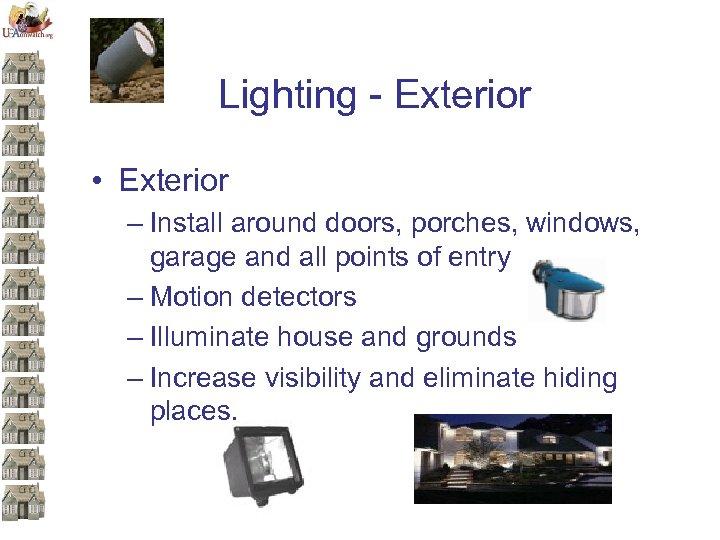 Lighting - Exterior • Exterior – Install around doors, porches, windows, garage and all
