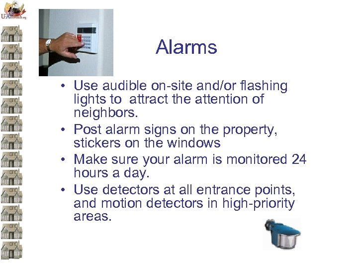 Alarms • Use audible on-site and/or flashing lights to attract the attention of neighbors.
