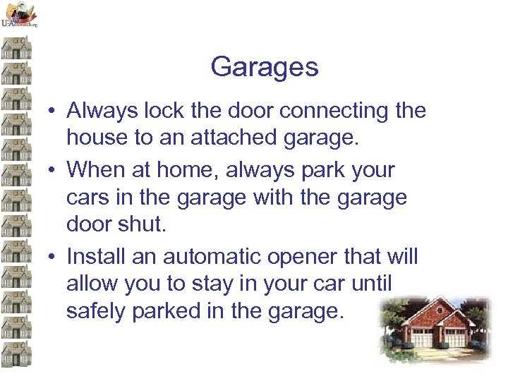 Garages • Always lock the door connecting the house to an attached garage. •