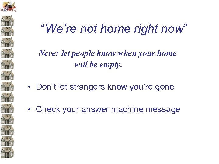 """""""We're not home right now"""" Never let people know when your home will be"""